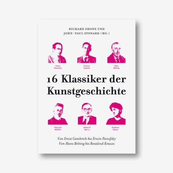 16 Klassiker der Kunstgeschichte: Von Ernst Gombrich bis Erwin Panofsky. Von Hans Belting bis Rosalind Krauss