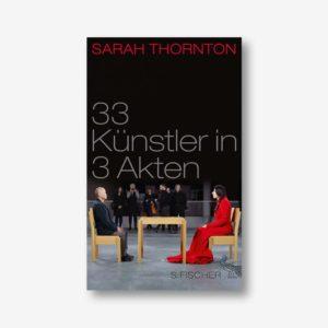 Sarah Thornton: 33 Künstler in 3 Akten