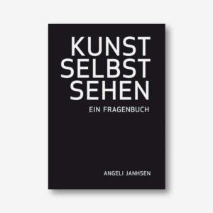 Angeli Janhsen: KUNST SELBST SEHEN. Ein Fragenbuch