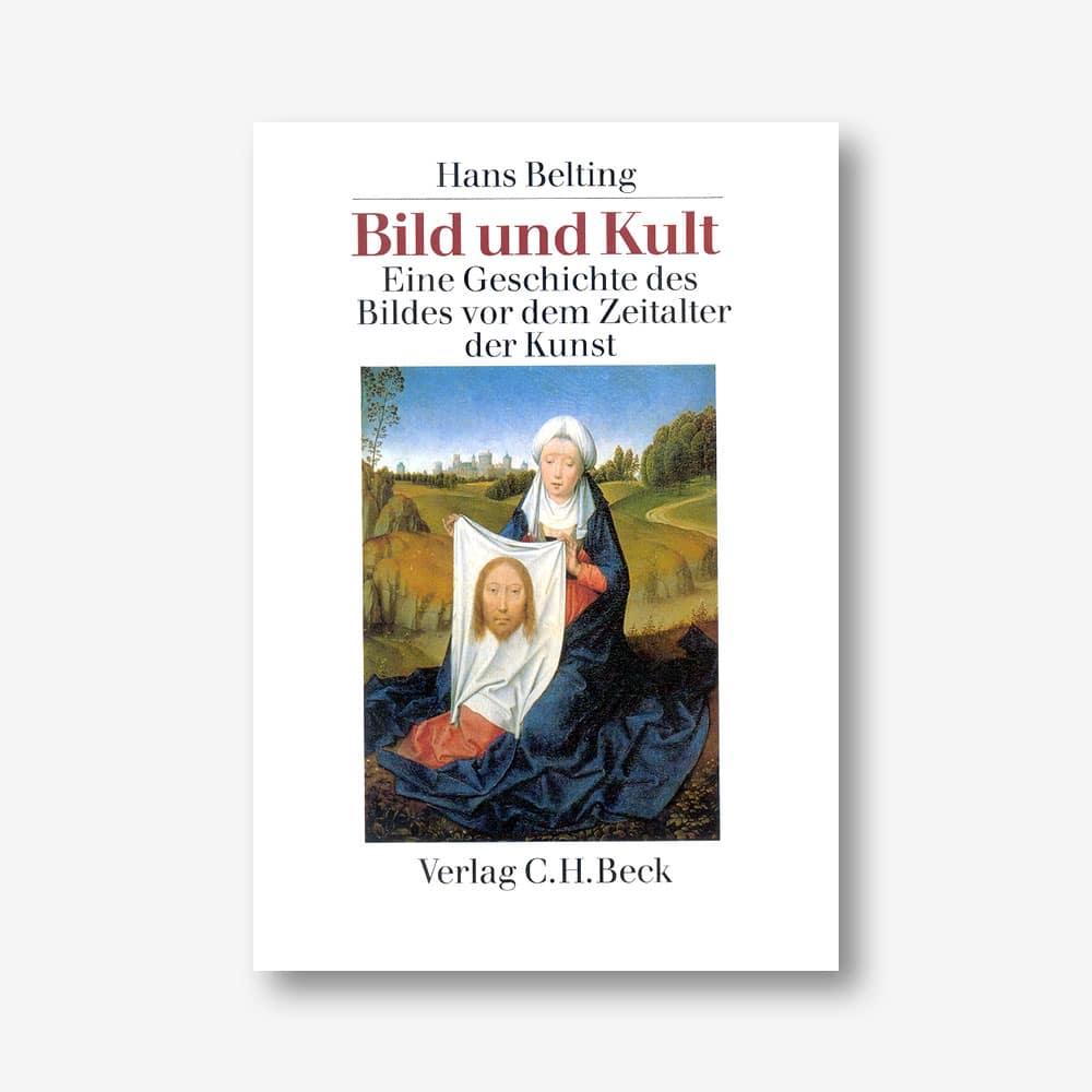 Hans Belting: Bild und Kult. Eine Geschichte des Bildes vor dem Zeitalter der Kunst