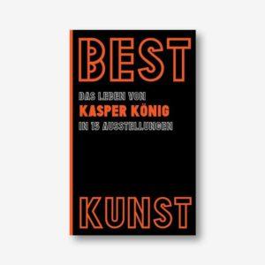 BEST KUNST. Das Leben von Kasper König in 15 Ausstellungen