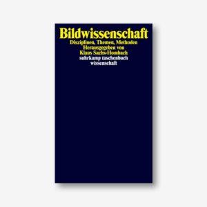 Klaus Sachs-Hombach (Hrsg.): Bildwissenschaft. Disziplinen, Themen, Methoden (Suhrkamp)