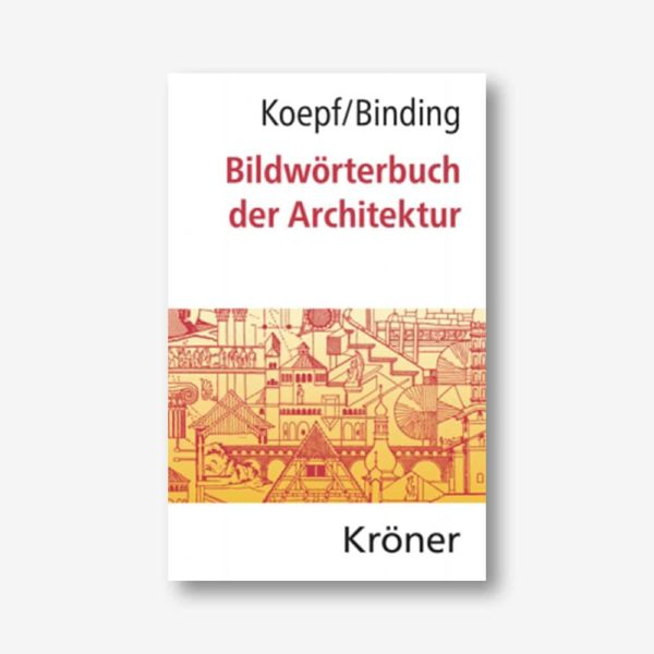 Hans Koepf, Günther Binding: Bildwörterbuch der Architektur