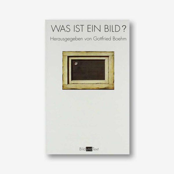 Gottfried Boehm (Hrsg.): Was ist ein Bild?