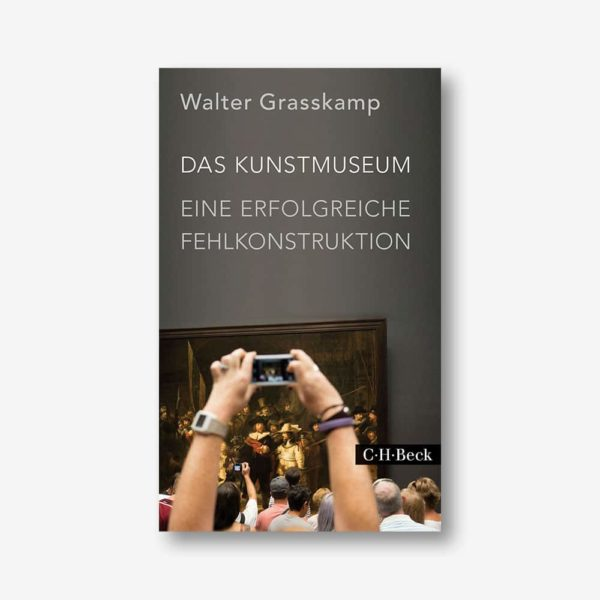 Walter Grasskamp: Das Kunstmuseum. Eine erfolgreiche Fehlkonstruktion