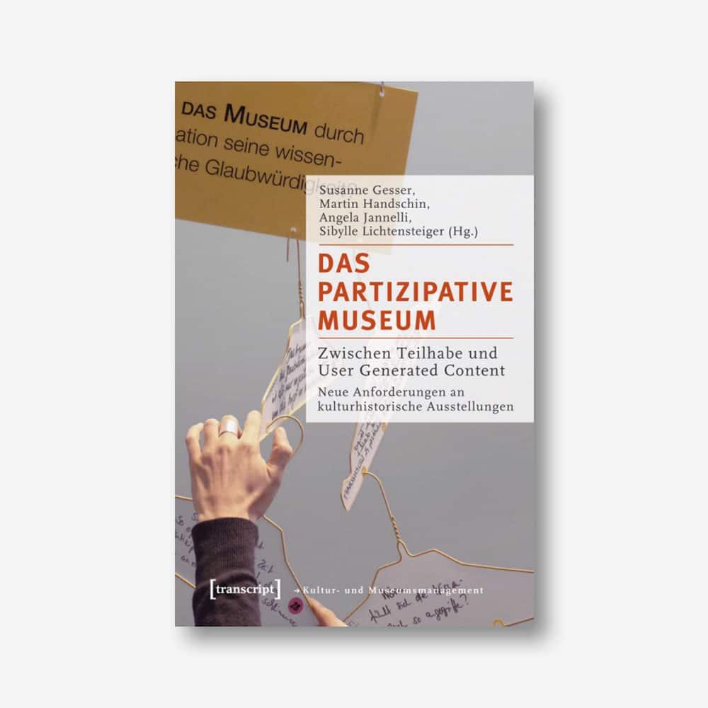 Das partizipative Museum. Zwischen Teilhabe und User Generated Content. Neue Anforderungen an kulturhistorische Ausstellungen