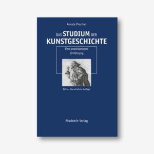Das Studium der Kunstgeschichte. Eine praxisbetonte Einführung