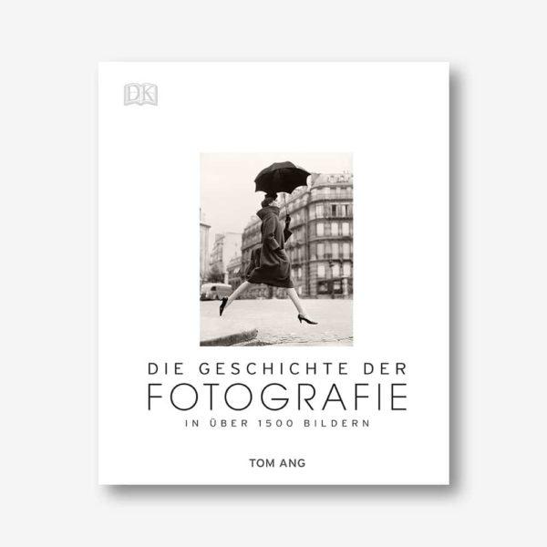 Tom Ang: Die Geschichte der Fotografie. In über 1500 Bildern