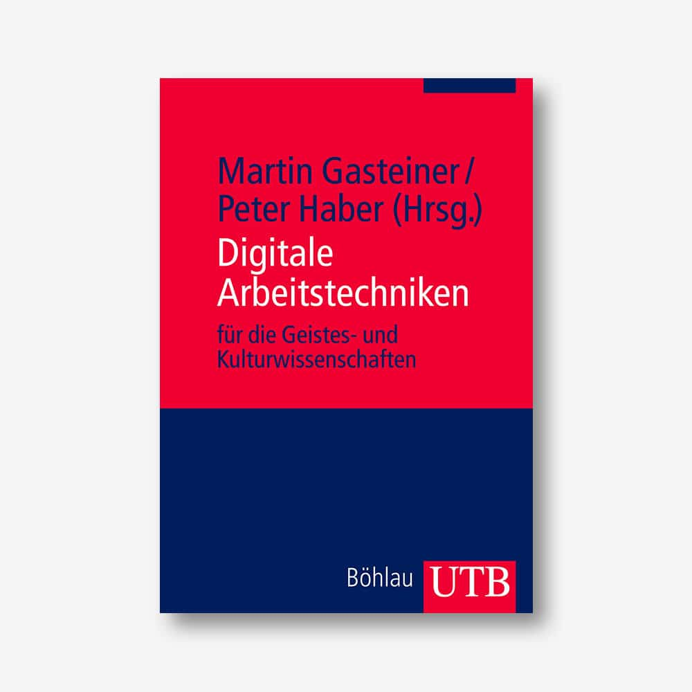 Martin Gasteiner, Peter Haber (Hrsg.): Digitale Arbeitstechniken für die Geistes- und Kulturwissenschaften