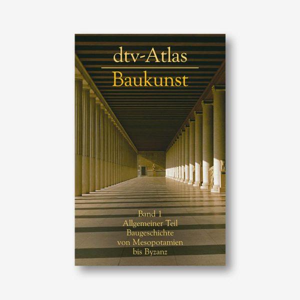 dtv-Atlas Baukunst 1. Allgemeiner Teil. Baugeschichte von Mesopotamien bis Byzanz