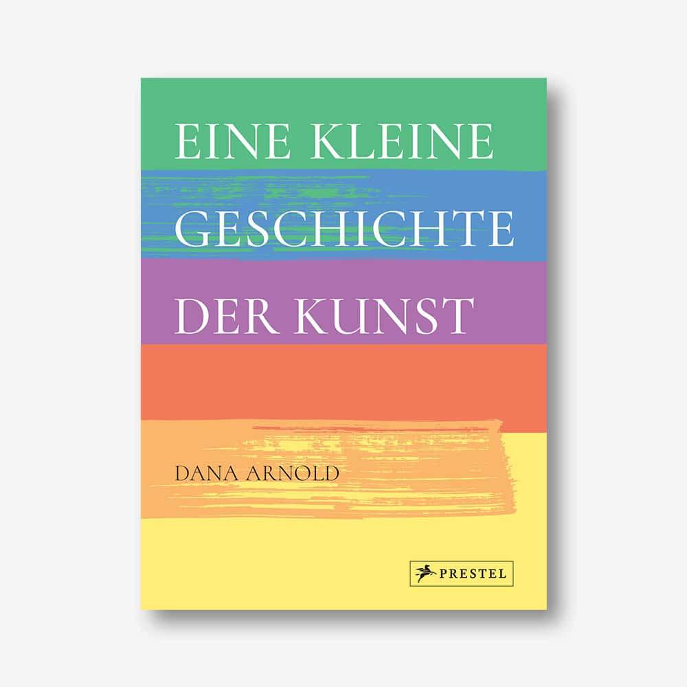 Dana Arnold: Eine kleine Geschichte der Kunst