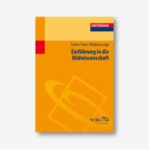 Gustav Frank, Barbara Lange: Einführung in die Bildwissenschaft. Bilder in der visuellen Kultur