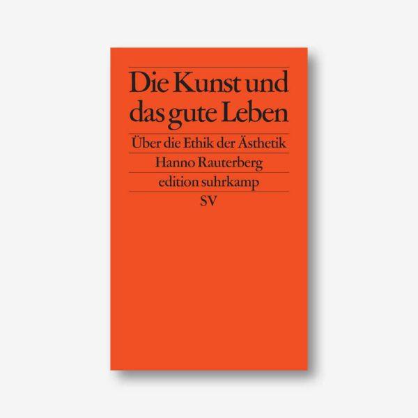 Hanno Rauterberg: Die Kunst und das gute Leben