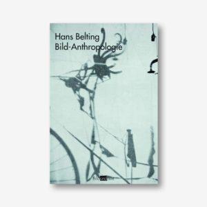 Hans Belting: Bild-Anthropologie. Entwürfe für eine Bildwissenschaft