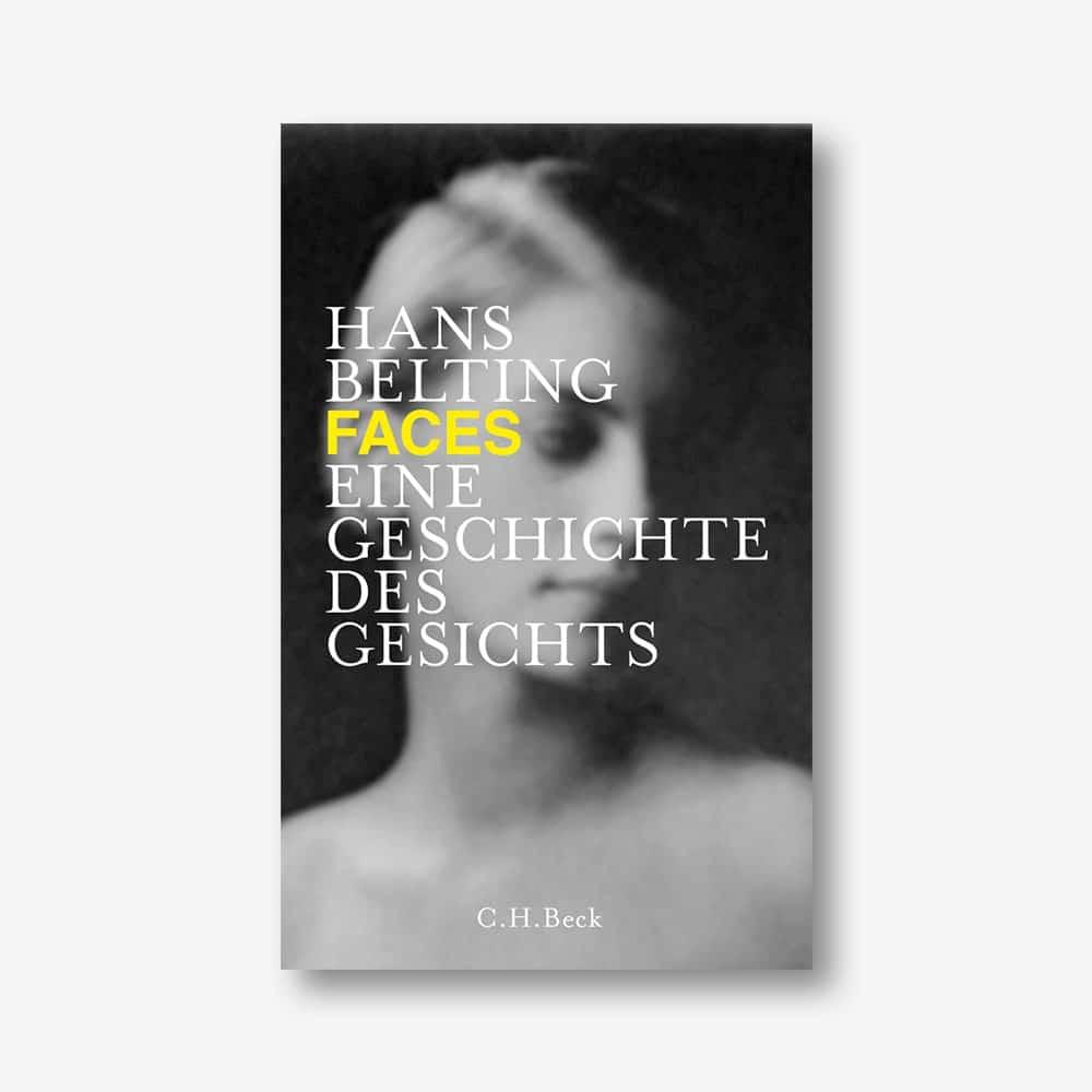 Hans Belting: Faces. Eine Geschichte des Gesichts