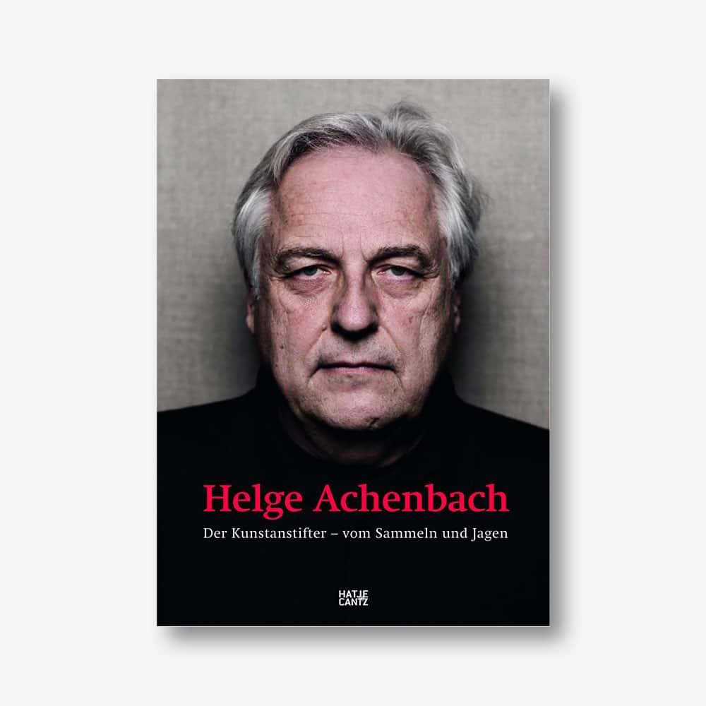 Helge Achenbach. Der Kunstanstifter - vom Sammeln und Jagen