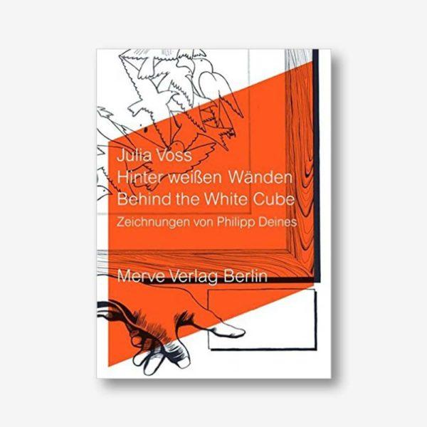 Julia Voss: Hinter weißen Wänden. Behind the White Cube