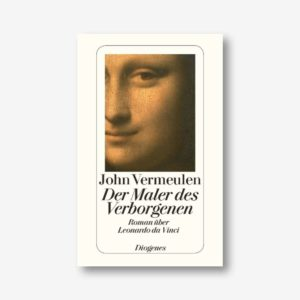 John Vermeulen: Der Maler des Verborgenen: Roman über Leonardo da Vinci