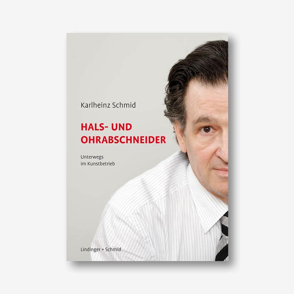 Karlheinz Schmid: Hals- und Ohrabschneider. Unterwegs im Kunstbetrieb