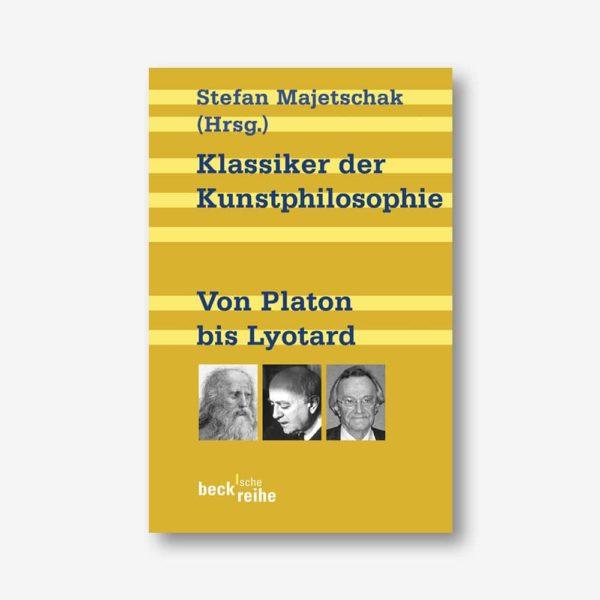Stefan Majetschak (Hrsg.): Klassiker der Kunstphilosophie. Von Platon bis Lyotard