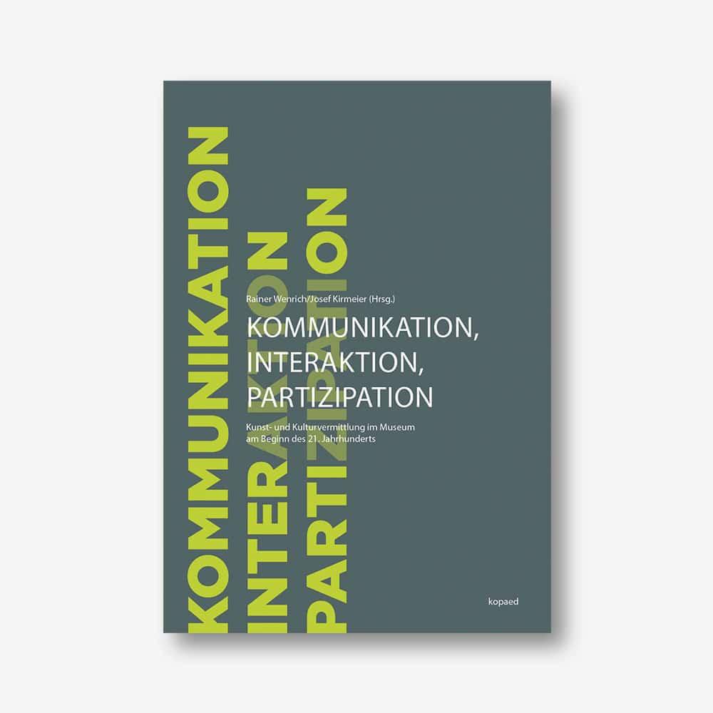 Rainer Wenrich, Josef Kirmeier (Hrsg.): Kommunikation, Interaktion und Partizipation: Kunst- und Kulturvermittlung im Museum am Beginn des 21. Jahrhunderts