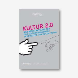 Ralf Spiller, Hans Scherer (Hrsg.): Kultur 2.0 - Neue Web-Strategien für das Kulturmanagement im Zeitalter von Social Media
