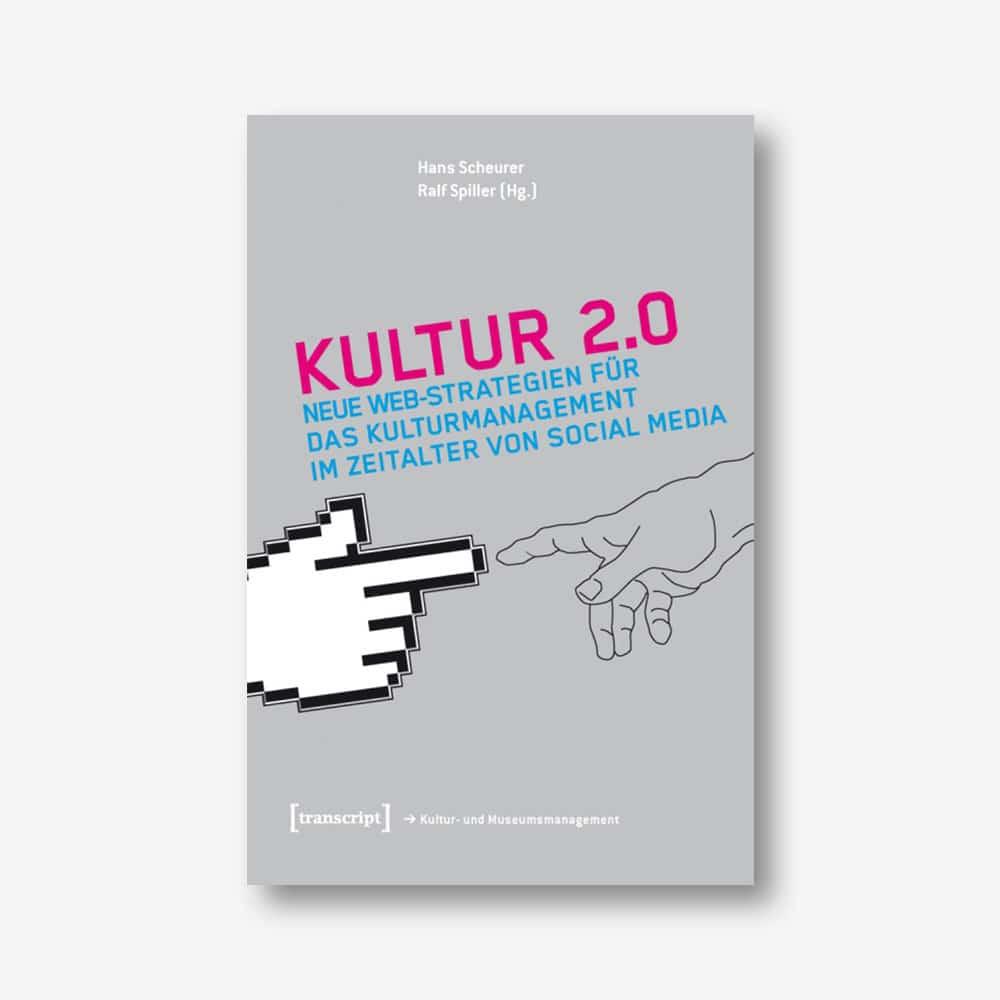 Kultur 2.0 – Neue Web-Strategien für das Kulturmanagement im Zeitalter von Social Media