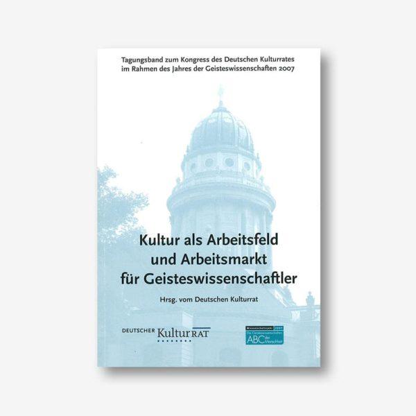 Deutscher Kulturrat (Hrsg): Kultur als Arbeitsfeld und Arbeitsmarkt für Geisteswissenschaftler