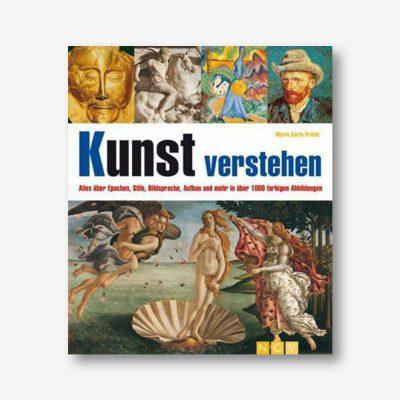 Kunst verstehen. Alles über Epochen, Stile, Bildsprache, Aufbau und mehr in über 1000 farbigen Abbildungen