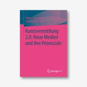 Andrea Hausmann, Linda Frenzel (Hrsg.): Kunstvermittlung 2.0: Neue Medien und ihre Potenziale