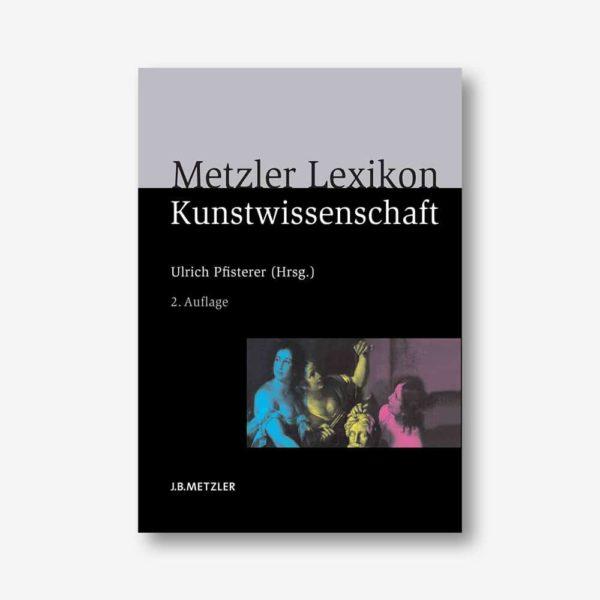 Pfisterer: Metzler Lexikon Kunstwissenschaft. Ideen, Methoden, Begriffe