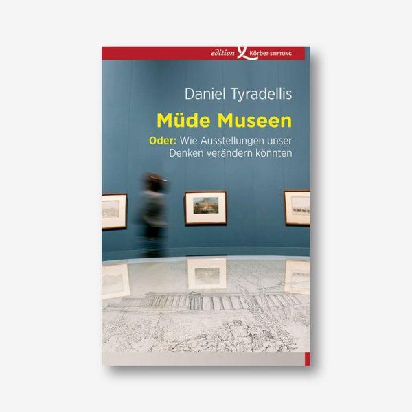 Daniel Tyradellis: Müde Museen. Oder: Wie Ausstellungen unser Denken verändern könnten