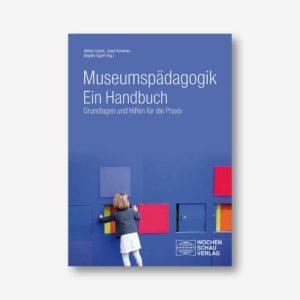 Museumspädagogik. Ein Handbuch: Grundlagen und Hilfen für die Praxis