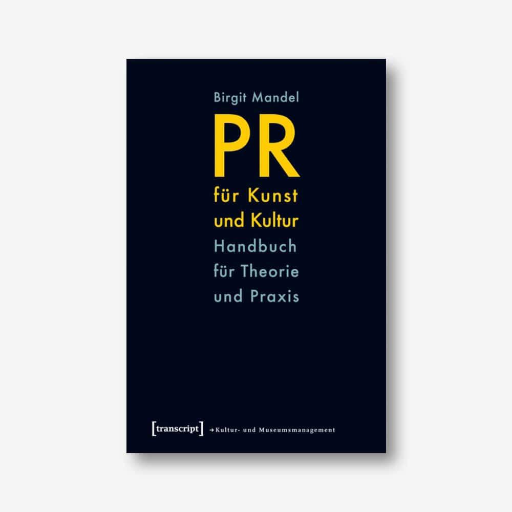 Birgit Mandel: PR für Kunst und Kultur. Handbuch für Theorie und Praxis