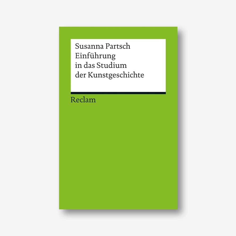 Susanna Partsch: Einführung in das Studium der Kunstgeschichte (Reclam)