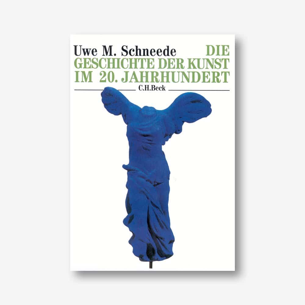 Uwe M. Schneede: Die Geschichte der Kunst im 20. Jahrhundert. Von den Avantgarden bis zur Gegenwart