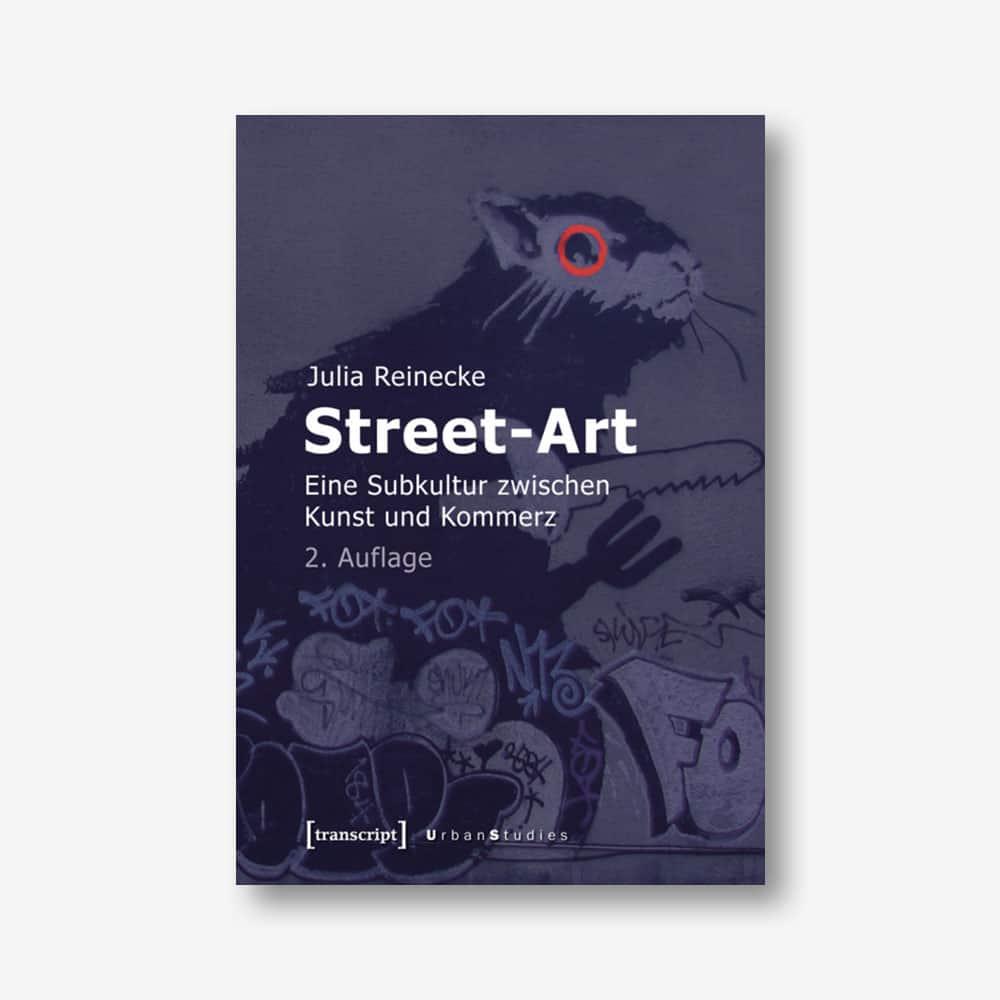 Julia Reinecke: Street-Art. Eine Subkultur zwischen Kunst und Kommerz (transcript)