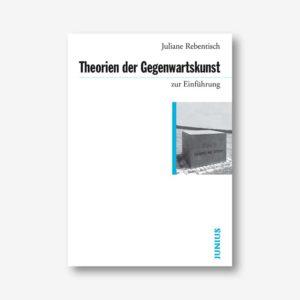 Juliane Rebentisch: Theorien der Gegenwartskunst