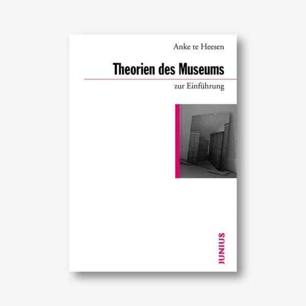 Anke te Heesen: Theorien des Museums zur Einführung