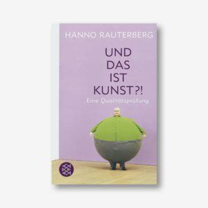 Hanno Rauterberg: Und das ist Kunst?! Eine Qualitätsprüfung