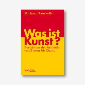 Michael Hauskeller: Was ist Kunst? Positionen der Ästhetik von Platon bis Danto