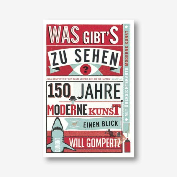 Will Gompertz: Was gibt's zu sehen? 150 Jahre moderne Kunst auf einen Blick