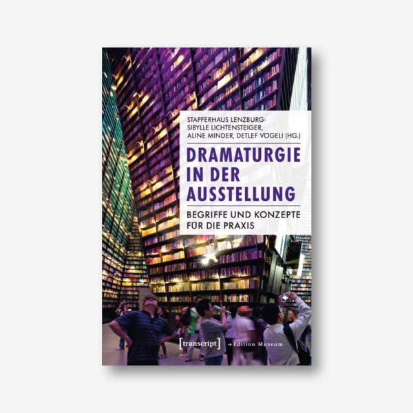 Dramaturgie in der Ausstellung. Begriffe und Konzepte für die Praxis