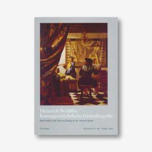 Heinrich Wölfflin: Kunstgeschichtliche Grundbegriffe. Das Problem der Stilentwicklung in der neueren Kunst