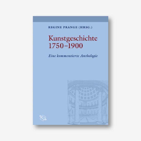 Regine Prange (Hrsg.): Kunstgeschichte 1750-1900. Eine kommentierte Anthologie