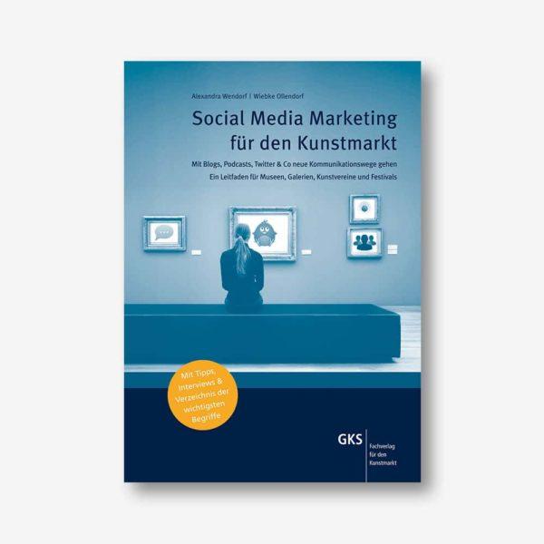 Social Media Marketing für den Kunstmarkt. Mit Blogs, Podcasts, Twitter & Co neue Kommunikationswege gehen