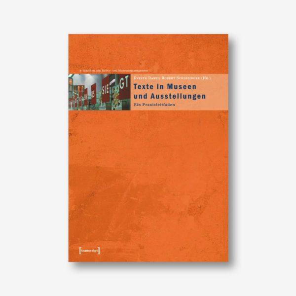 Evelyn Dawid, Robert Schlesinger (Hrsg.): Texte in Museen und Ausstellungen. Ein Praxisleitfaden