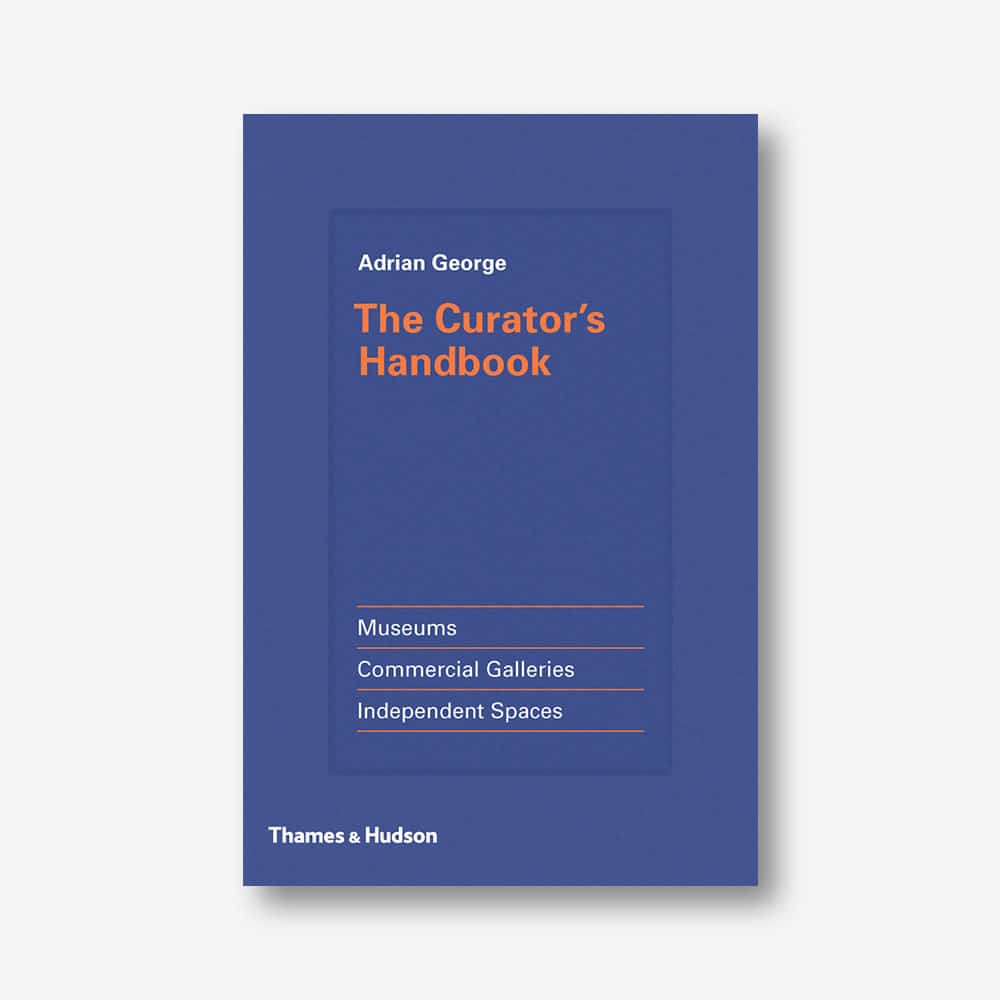 The Curator's Handbook. Museums, Commercial Galleries, Independent Spaces