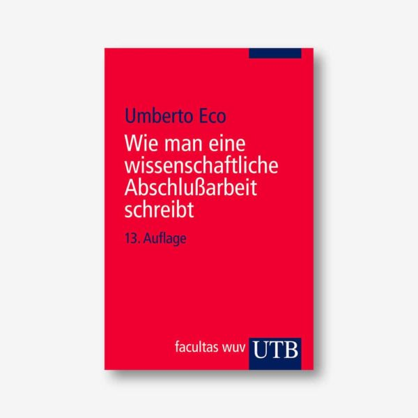 Umberto Eco: Wie man eine wissenschaftliche Abschlussarbeit schreibt