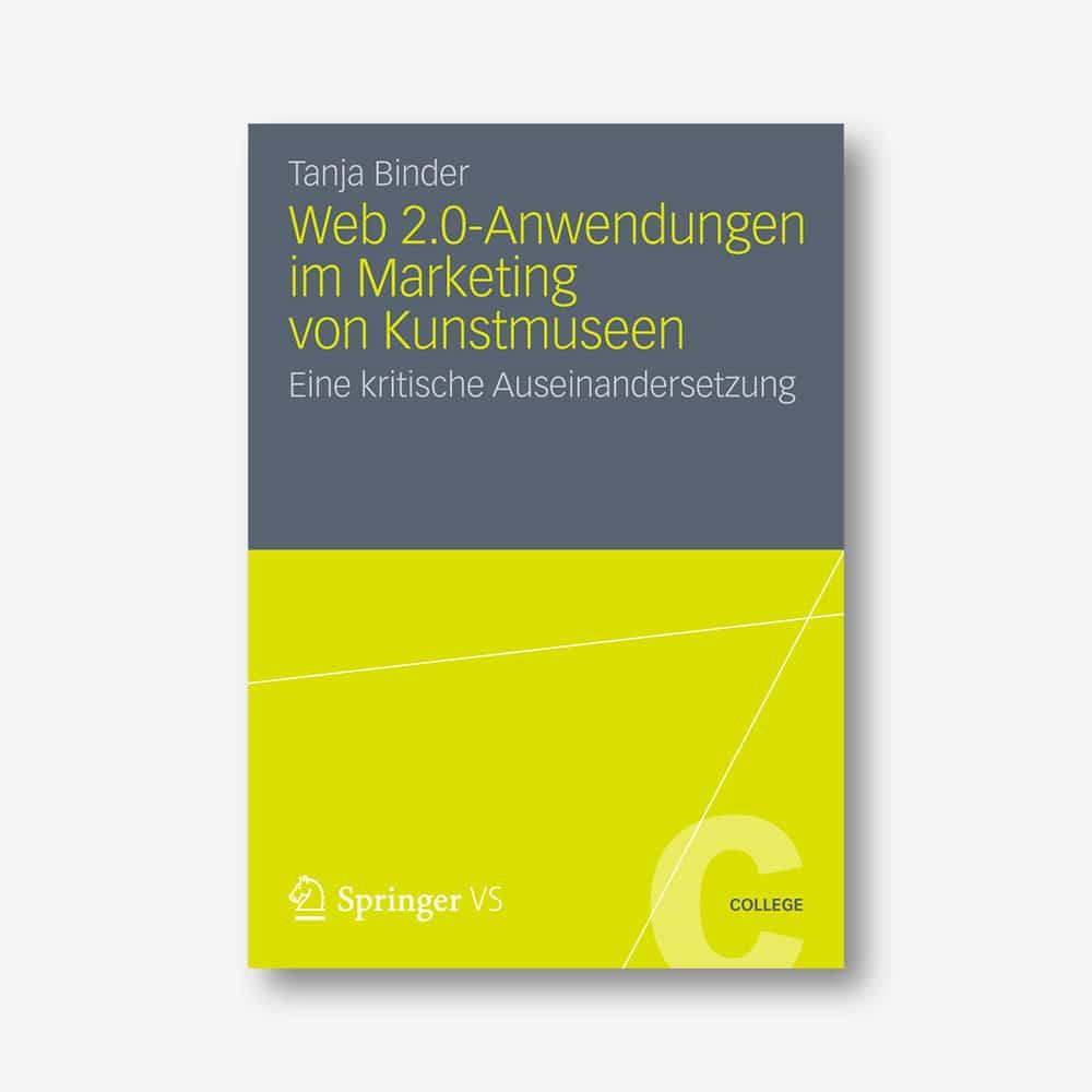 Tanja Binder: Web 2.0-Anwendungen im Marketing von Kunstmuseen. Eine kritische Auseinandersetzung